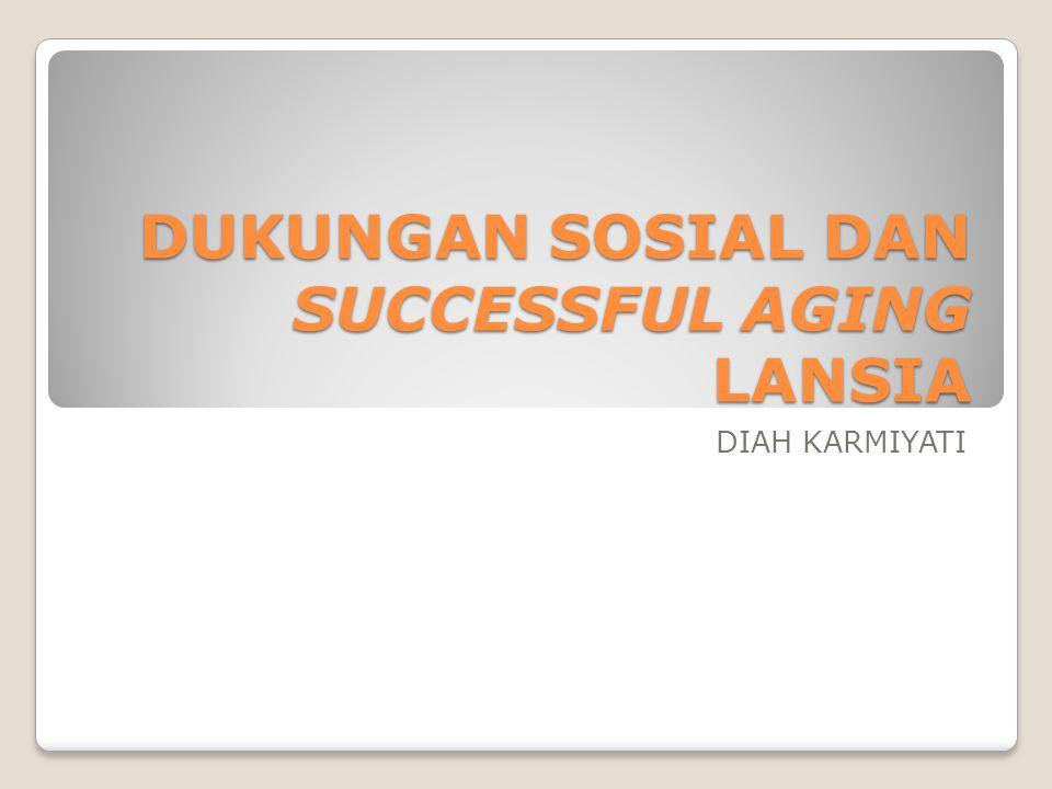 DUKUNGAN SOSIAL DAN SUCCESSFUL AGING LANSIA