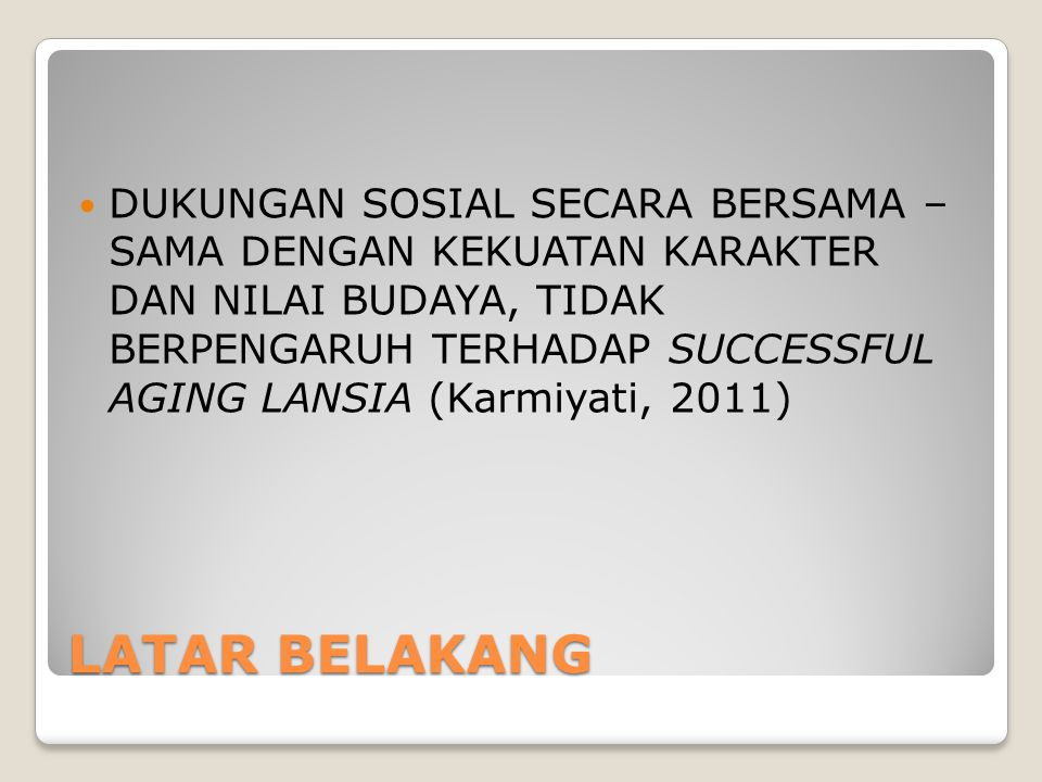 DUKUNGAN SOSIAL SECARA BERSAMA – SAMA DENGAN KEKUATAN KARAKTER DAN NILAI BUDAYA, TIDAK BERPENGARUH TERHADAP SUCCESSFUL AGING LANSIA (Karmiyati, 2011)