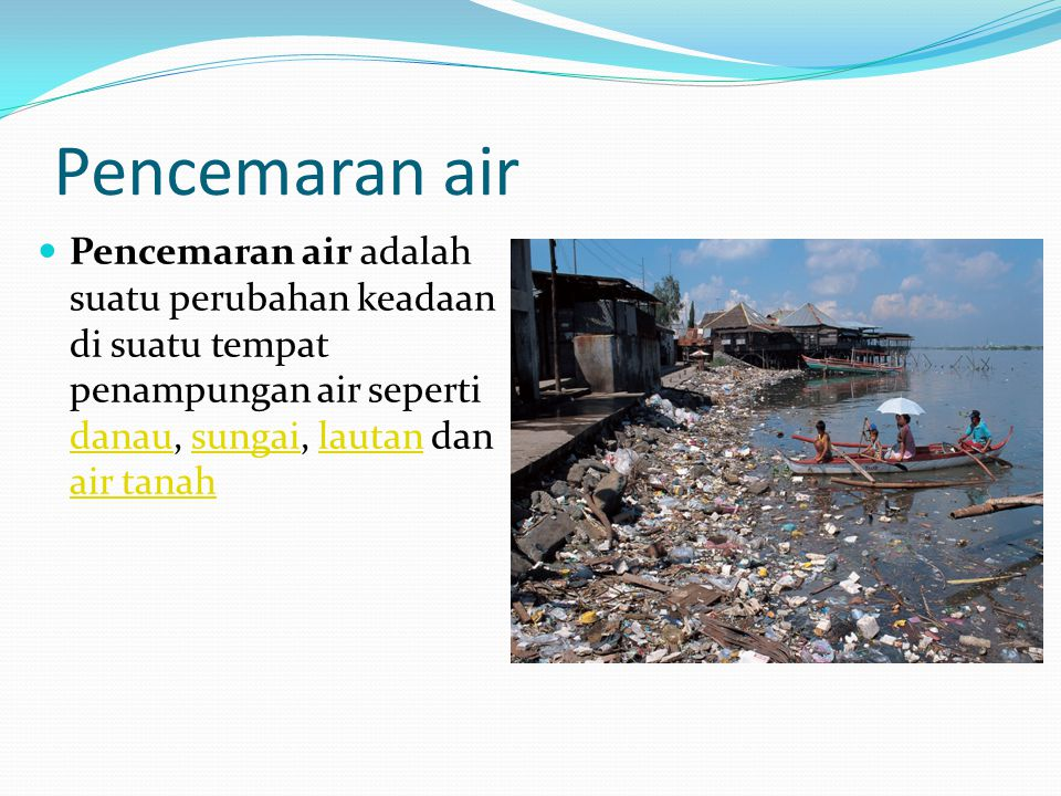 Pencemaran air Pencemaran air adalah suatu perubahan keadaan di suatu tempat penampungan air seperti danau, sungai, lautan dan air tanah.