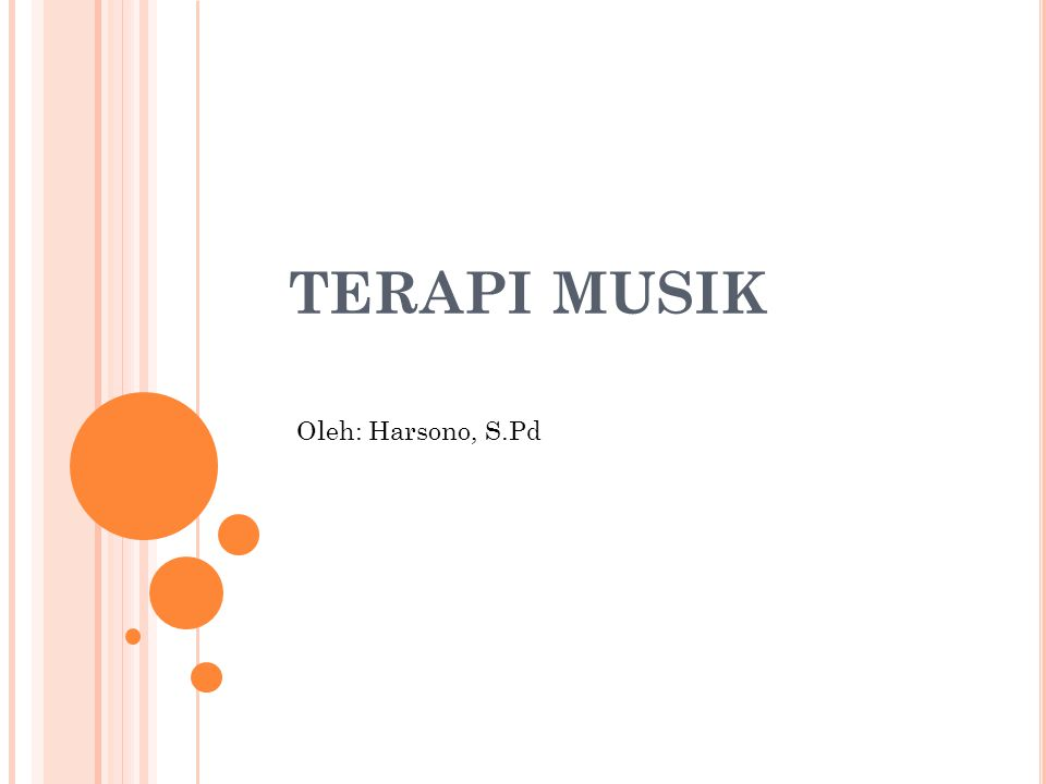 TERAPI MUSIK Oleh: Harsono, S.Pd