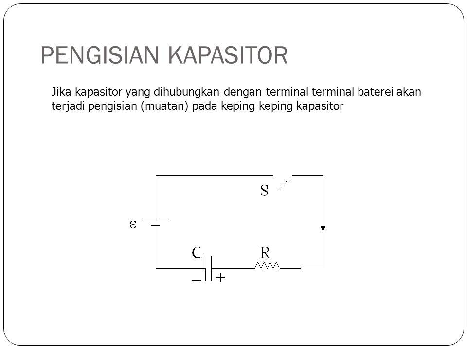 PENGISIAN KAPASITOR Jika kapasitor yang dihubungkan dengan terminal terminal baterei akan terjadi pengisian (muatan) pada keping keping kapasitor.