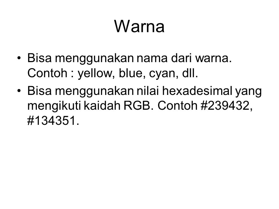 Warna Bisa menggunakan nama dari warna. Contoh : yellow, blue, cyan, dll.