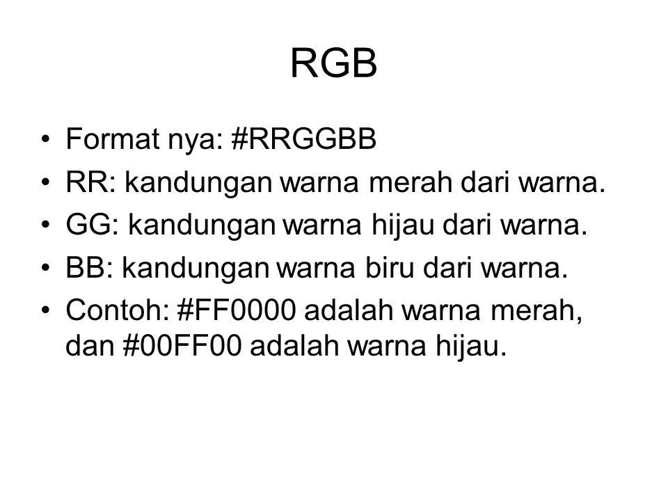 RGB Format nya: #RRGGBB RR: kandungan warna merah dari warna.