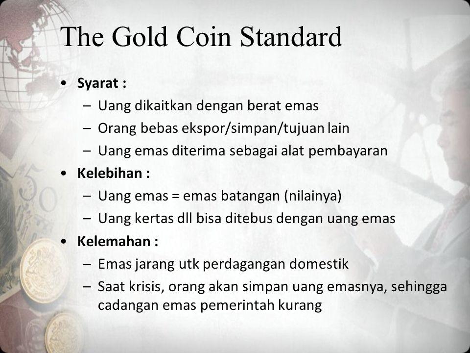 The Gold Coin Standard Syarat : Uang dikaitkan dengan berat emas
