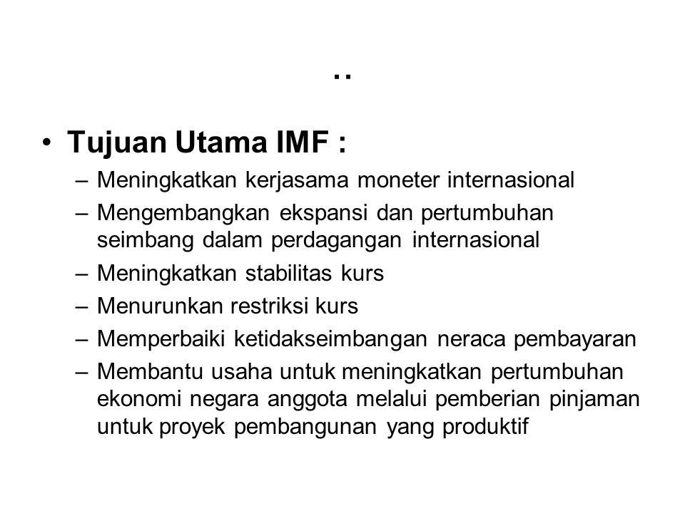 .. Tujuan Utama IMF : Meningkatkan kerjasama moneter internasional
