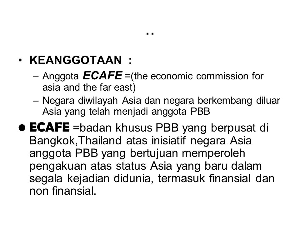 .. KEANGGOTAAN : Anggota ECAFE =(the economic commission for asia and the far east)
