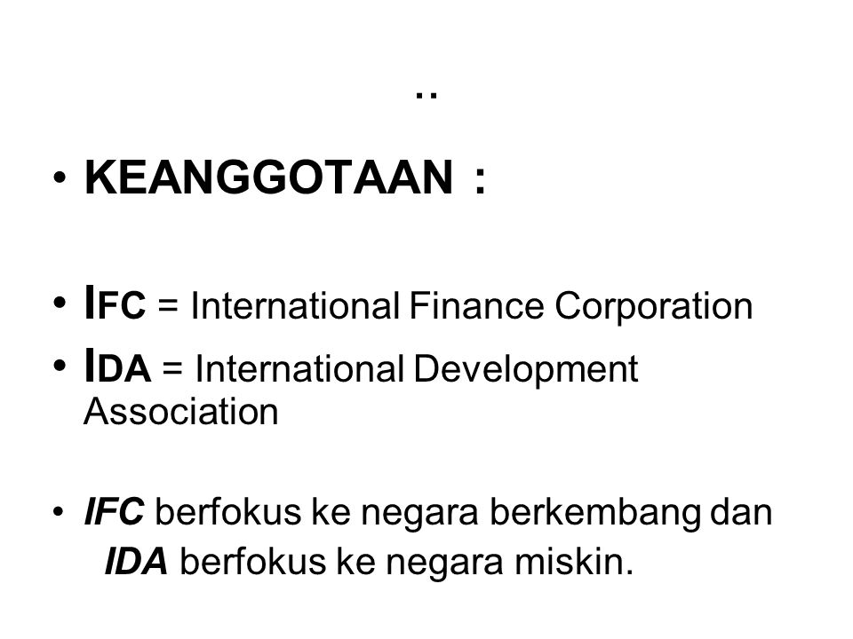 .. KEANGGOTAAN : IFC = International Finance Corporation