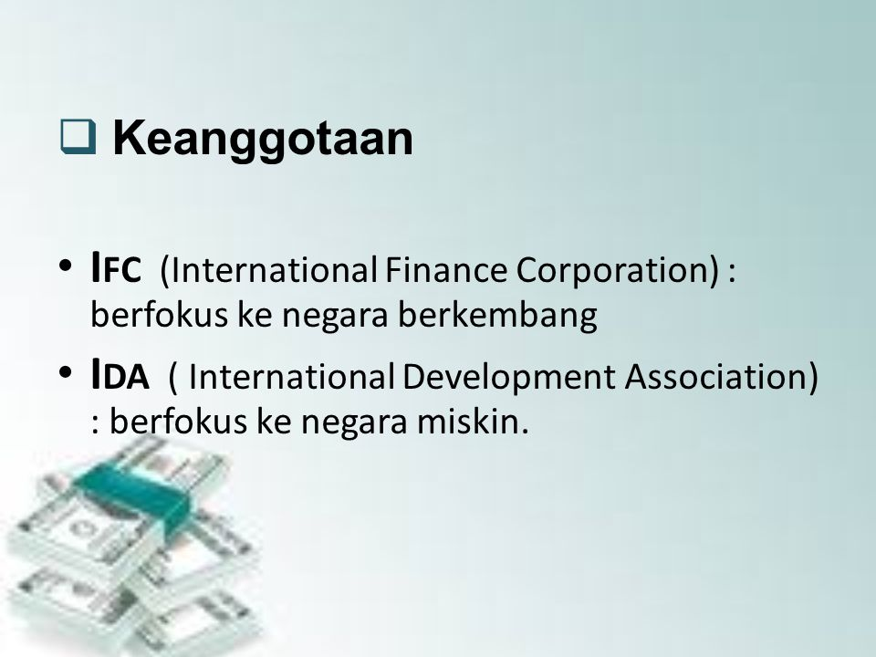 Keanggotaan IFC (International Finance Corporation) : berfokus ke negara berkembang.