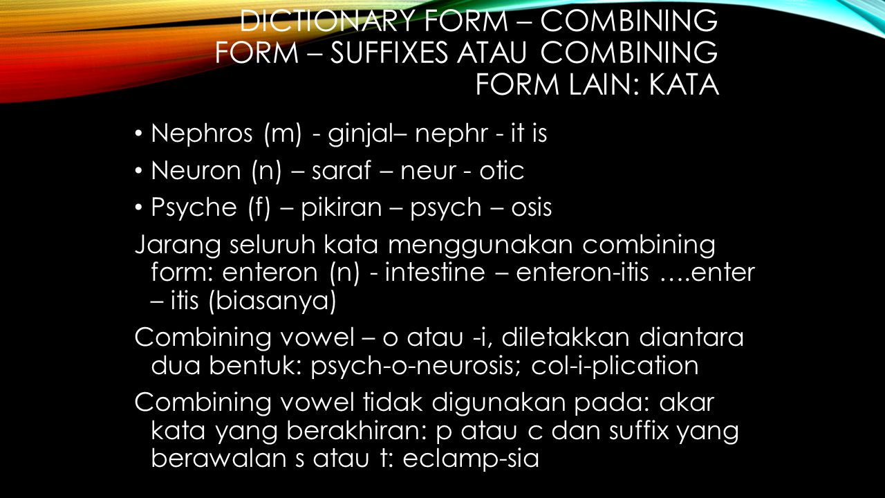 Dictionary form – combining form – suffixes atau combining form lain: kata