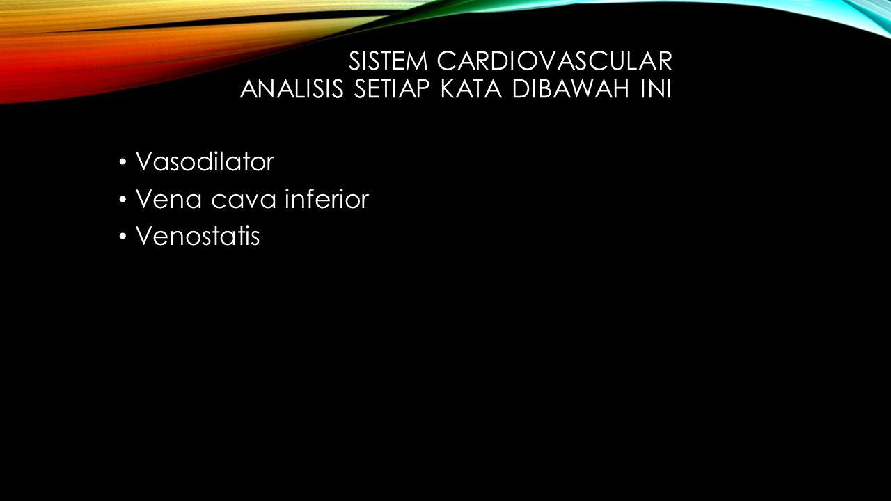 Sistem cardiovascular analisis setiap kata dibawah ini