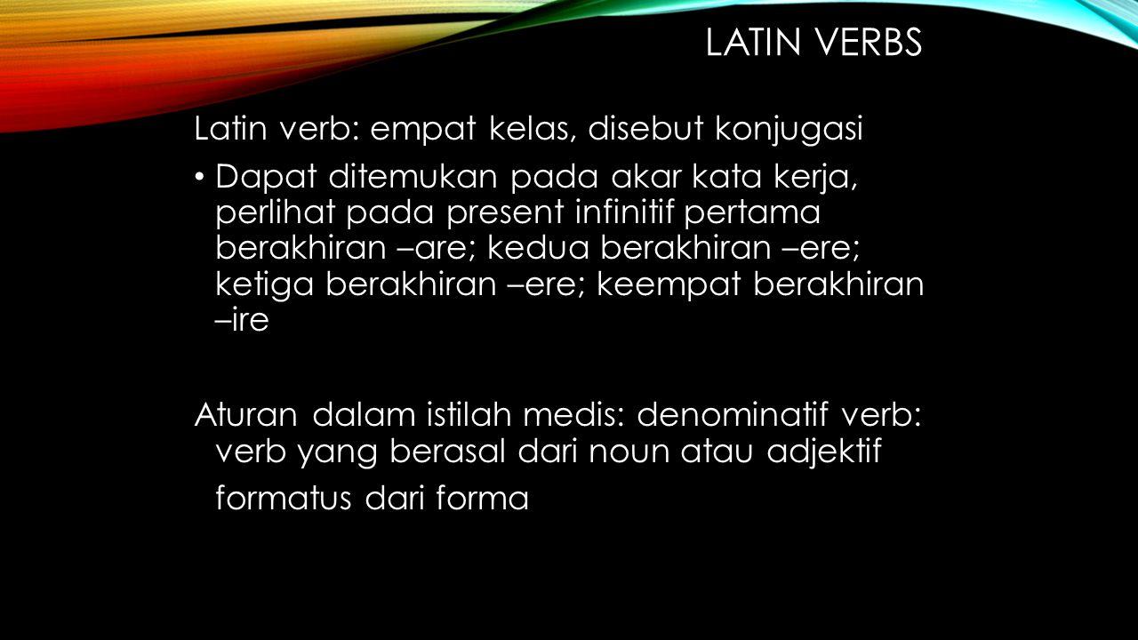 Latin verbs Latin verb: empat kelas, disebut konjugasi