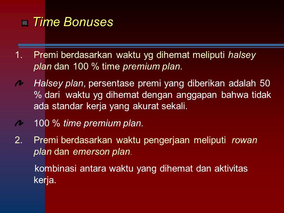 Time Bonuses Premi berdasarkan waktu yg dihemat meliputi halsey plan dan 100 % time premium plan.