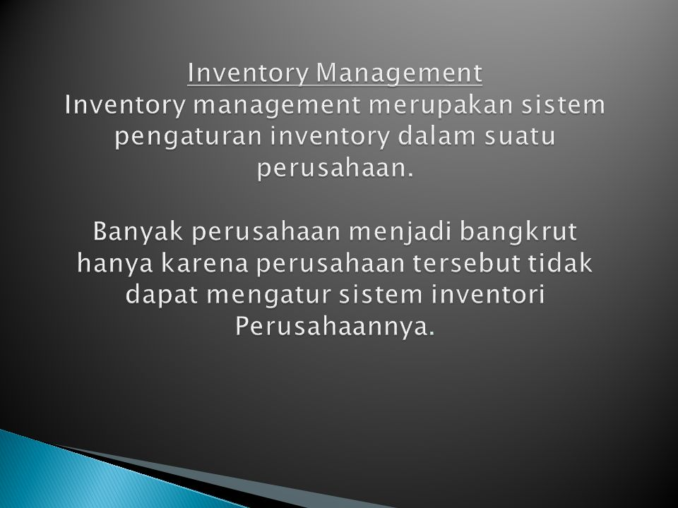 Inventory Management Inventory management merupakan sistem pengaturan inventory dalam suatu perusahaan.