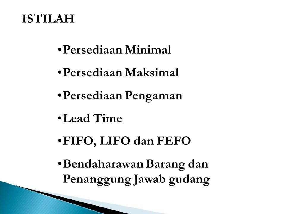 ISTILAH Persediaan Minimal. Persediaan Maksimal. Persediaan Pengaman. Lead Time. FIFO, LIFO dan FEFO.
