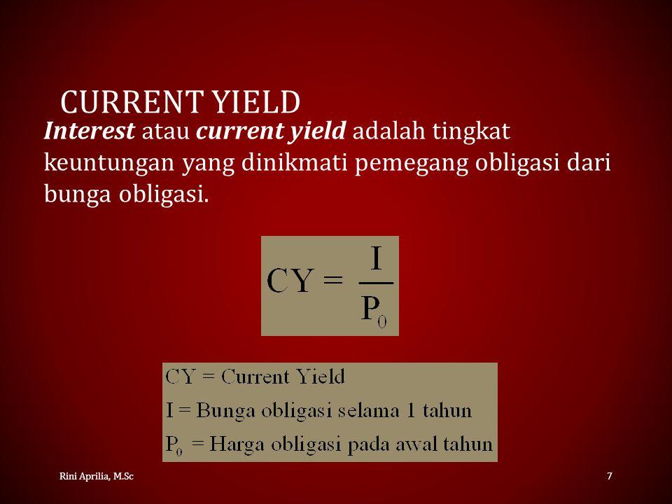 Current Yield Interest atau current yield adalah tingkat keuntungan yang dinikmati pemegang obligasi dari bunga obligasi.