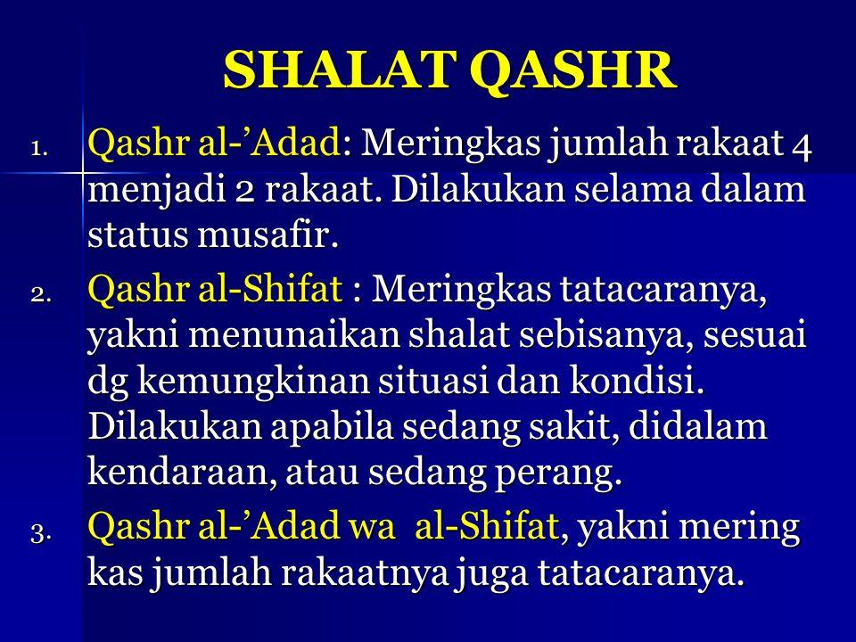 SHALAT QASHR Qashr al-'Adad: Meringkas jumlah rakaat 4 menjadi 2 rakaat. Dilakukan selama dalam status musafir.