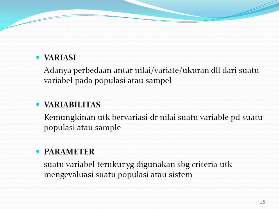 VARIASI Adanya perbedaan antar nilai/variate/ukuran dll dari suatu variabel pada populasi atau sampel.