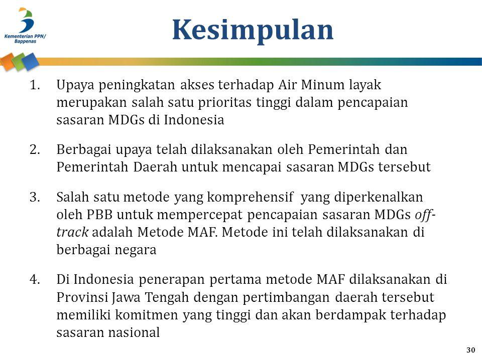 Kesimpulan Upaya peningkatan akses terhadap Air Minum layak merupakan salah satu prioritas tinggi dalam pencapaian sasaran MDGs di Indonesia.