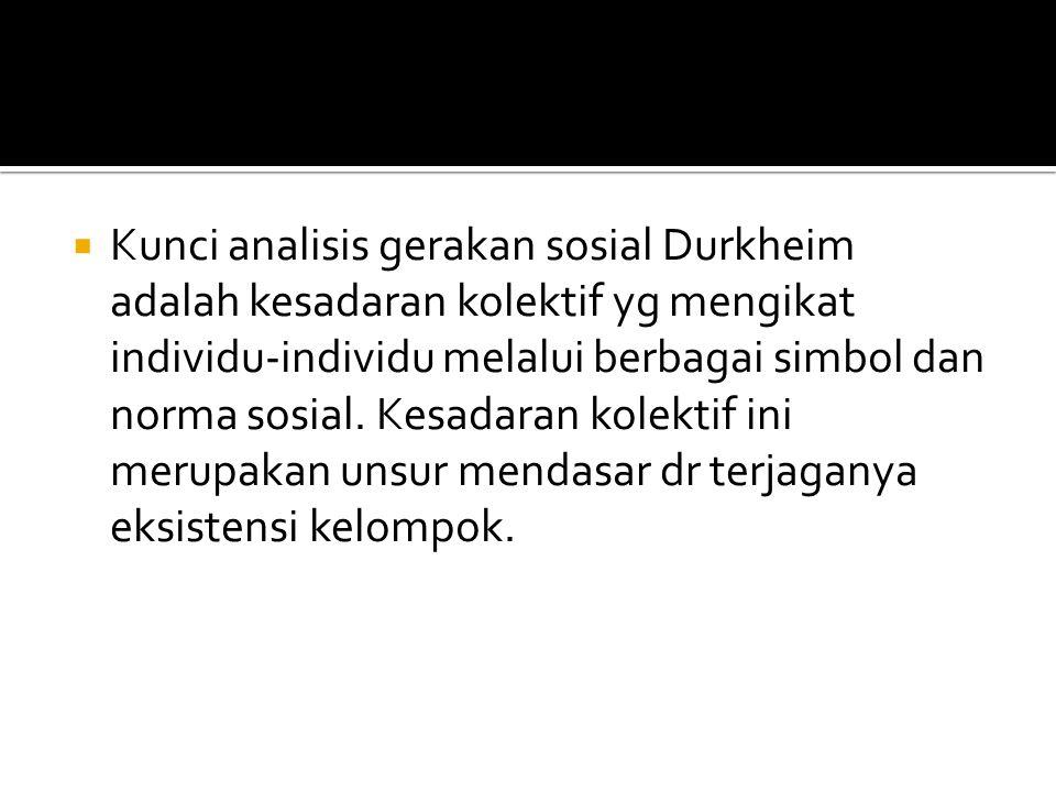 Kunci analisis gerakan sosial Durkheim adalah kesadaran kolektif yg mengikat individu-individu melalui berbagai simbol dan norma sosial.
