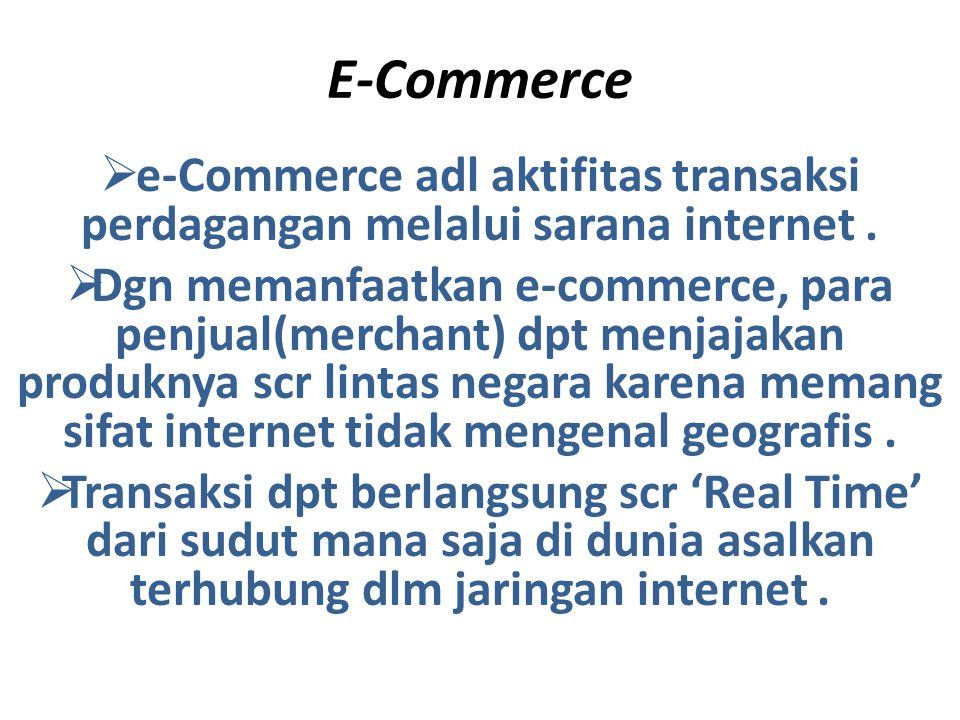 E-Commerce e-Commerce adl aktifitas transaksi perdagangan melalui sarana internet .