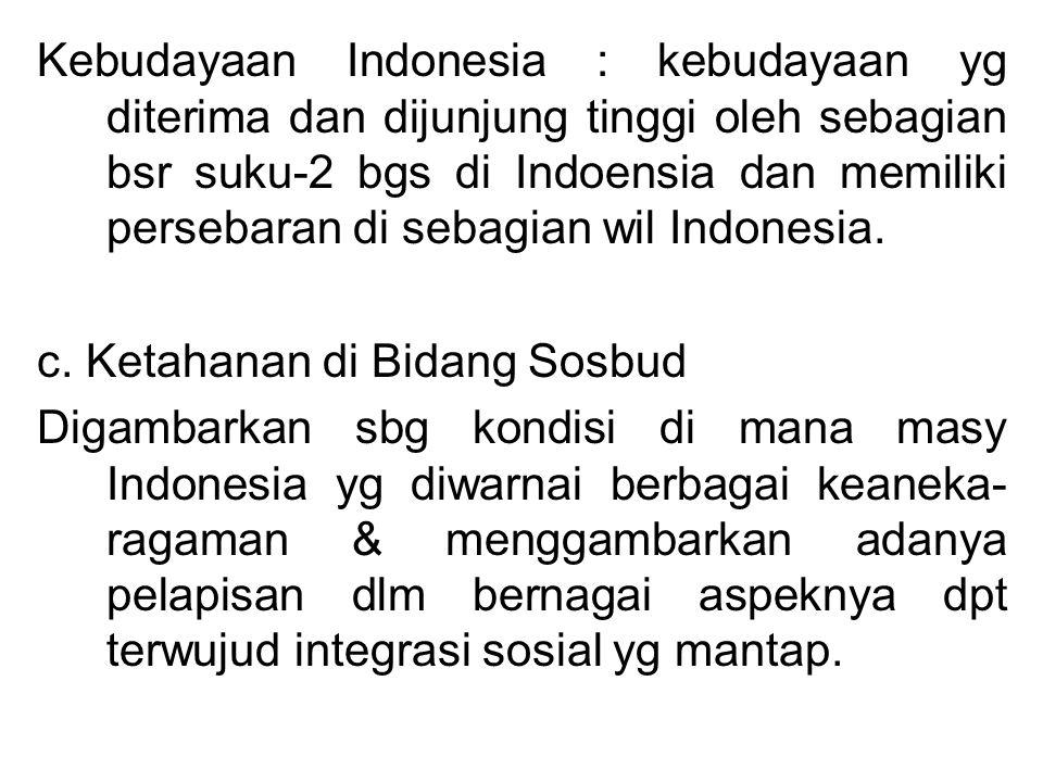 Kebudayaan Indonesia : kebudayaan yg diterima dan dijunjung tinggi oleh sebagian bsr suku-2 bgs di Indoensia dan memiliki persebaran di sebagian wil Indonesia.