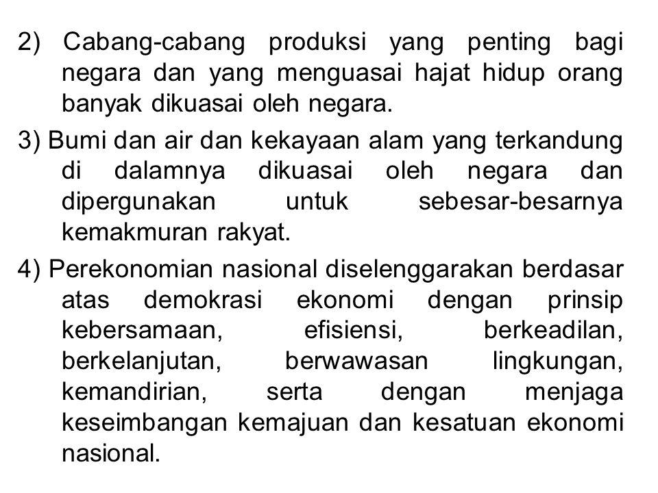 2) Cabang-cabang produksi yang penting bagi negara dan yang menguasai hajat hidup orang banyak dikuasai oleh negara.