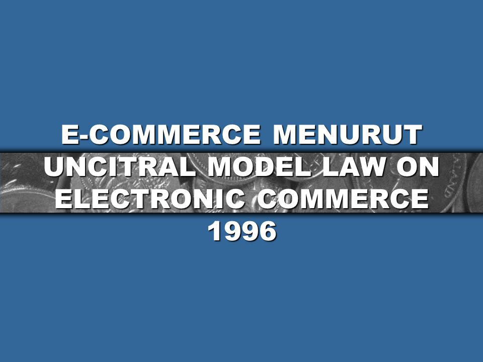 E-COMMERCE MENURUT UNCITRAL MODEL LAW ON ELECTRONIC COMMERCE 1996