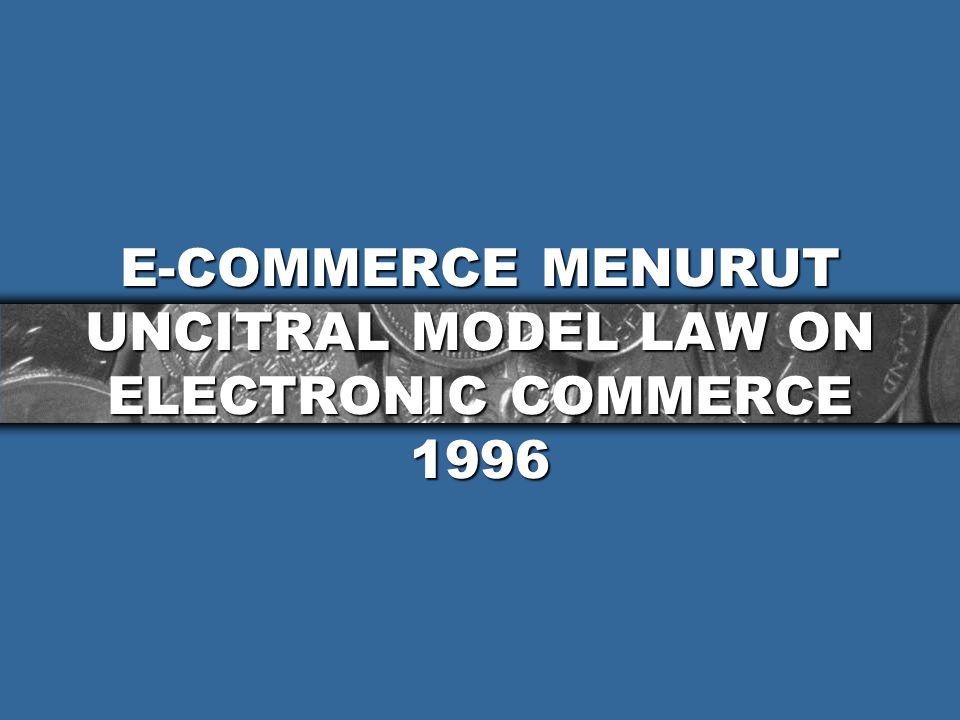 E-COMMERCE MENURUT UNCITRAL MODEL LAW ON ELECTRONIC COMMERCE 1996