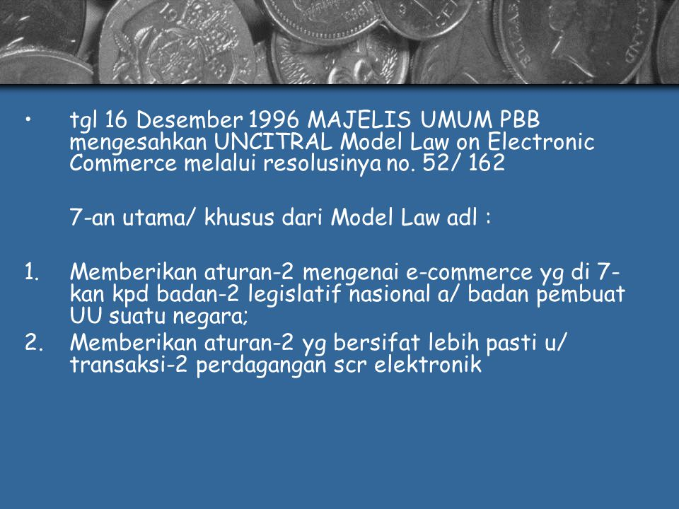 tgl 16 Desember 1996 MAJELIS UMUM PBB mengesahkan UNCITRAL Model Law on Electronic Commerce melalui resolusinya no. 52/ 162