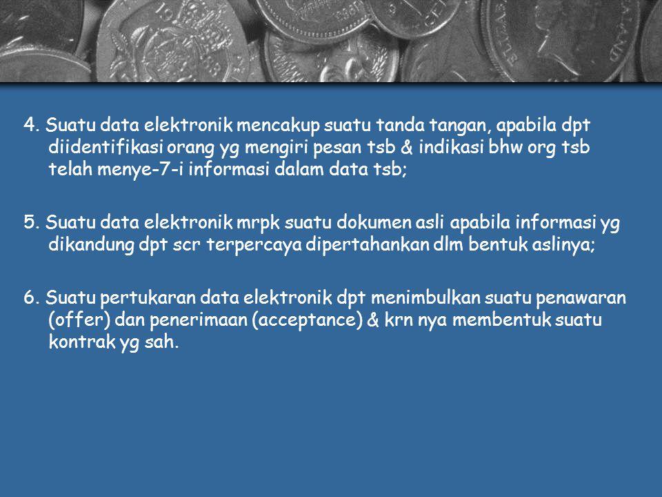 4. Suatu data elektronik mencakup suatu tanda tangan, apabila dpt diidentifikasi orang yg mengiri pesan tsb & indikasi bhw org tsb telah menye-7-i informasi dalam data tsb;