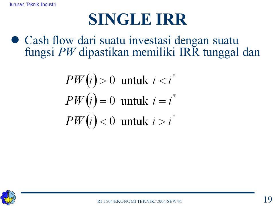 SINGLE IRR Cash flow dari suatu investasi dengan suatu fungsi PW dipastikan memiliki IRR tunggal dan.