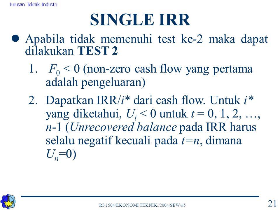 SINGLE IRR Apabila tidak memenuhi test ke-2 maka dapat dilakukan TEST 2. F0 < 0 (non-zero cash flow yang pertama adalah pengeluaran)
