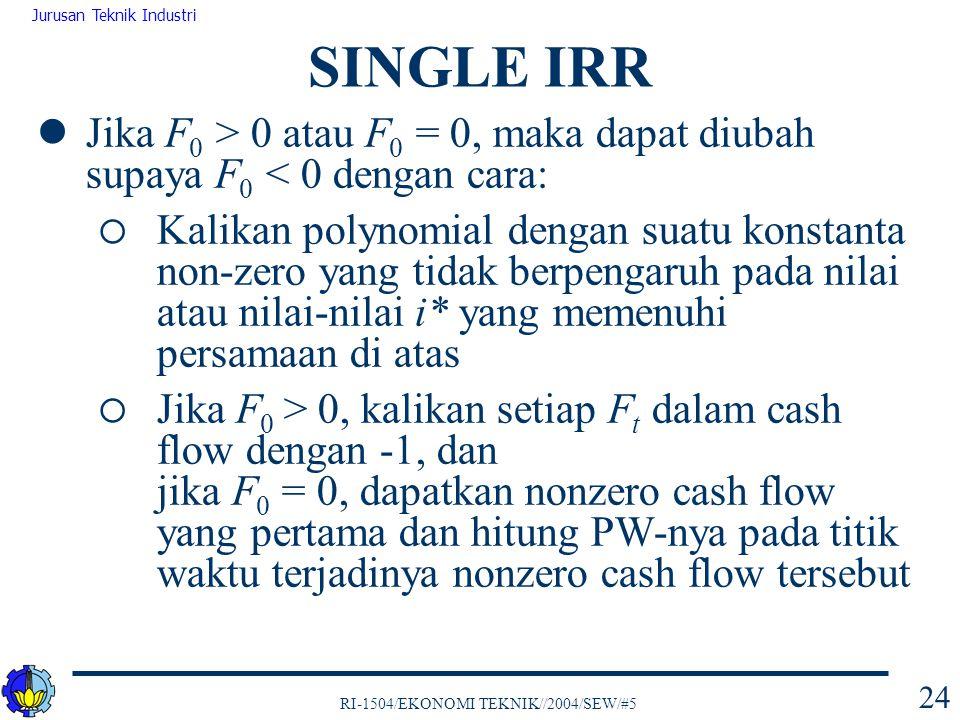 SINGLE IRR Jika F0 > 0 atau F0 = 0, maka dapat diubah supaya F0 < 0 dengan cara: