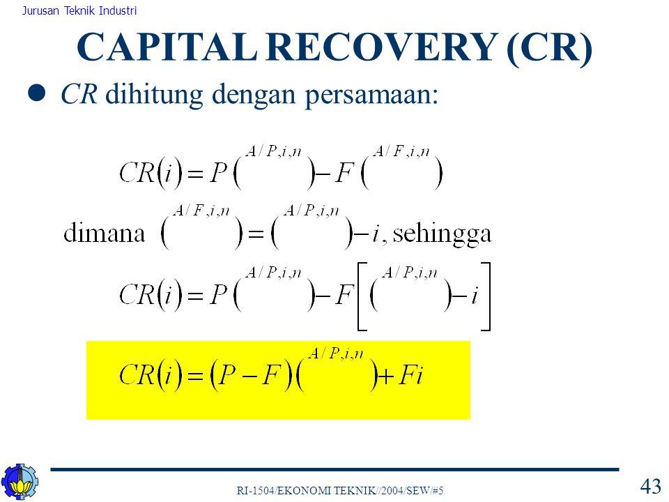 CAPITAL RECOVERY (CR) CR dihitung dengan persamaan: