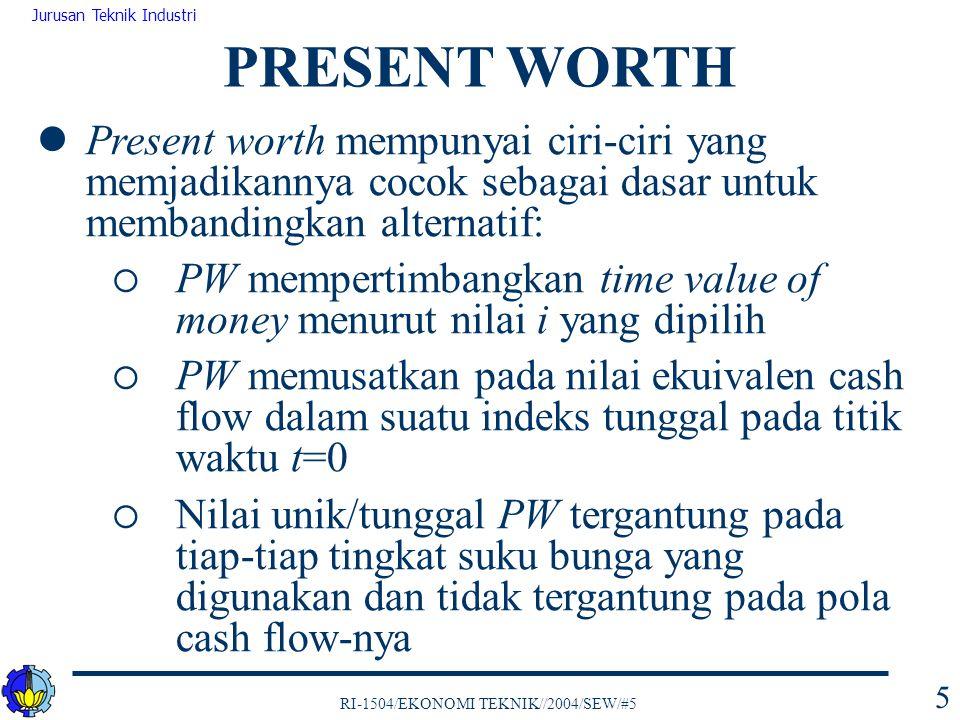 PRESENT WORTH Present worth mempunyai ciri-ciri yang memjadikannya cocok sebagai dasar untuk membandingkan alternatif: