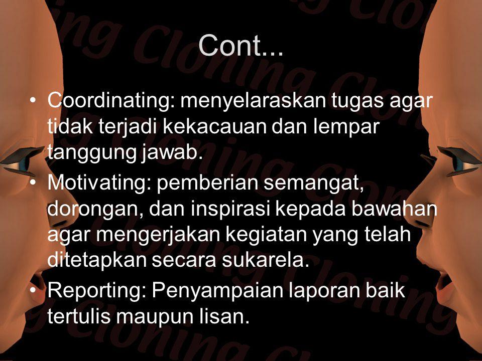 Cont... Coordinating: menyelaraskan tugas agar tidak terjadi kekacauan dan lempar tanggung jawab.
