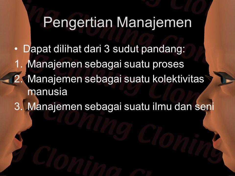 Pengertian Manajemen Dapat dilihat dari 3 sudut pandang: