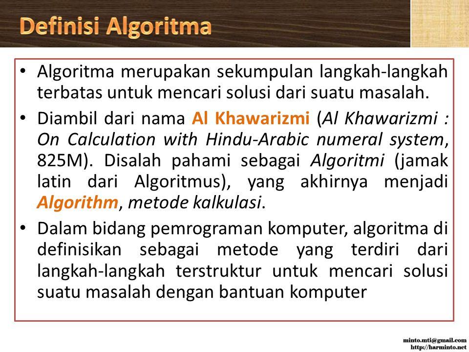 Definisi Algoritma Algoritma merupakan sekumpulan langkah-langkah terbatas untuk mencari solusi dari suatu masalah.
