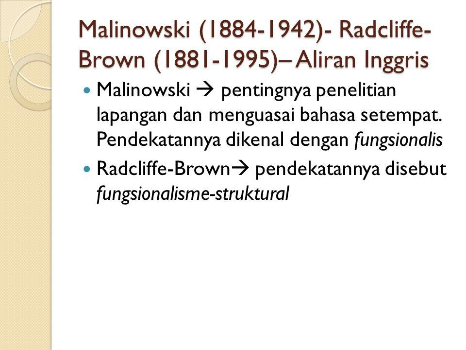 Malinowski (1884-1942)- Radcliffe-Brown (1881-1995)– Aliran Inggris
