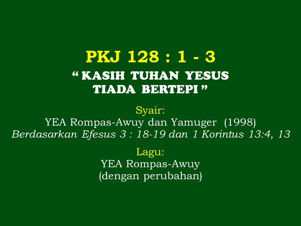 PKJ 128 : 1 - 3 KASIH TUHAN YESUS TIADA BERTEPI Syair:
