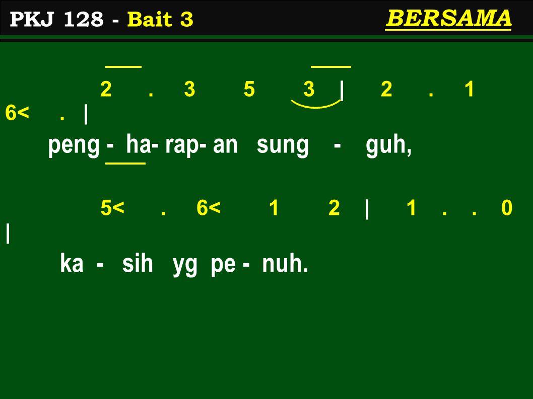 peng - ha- rap- an sung - guh,