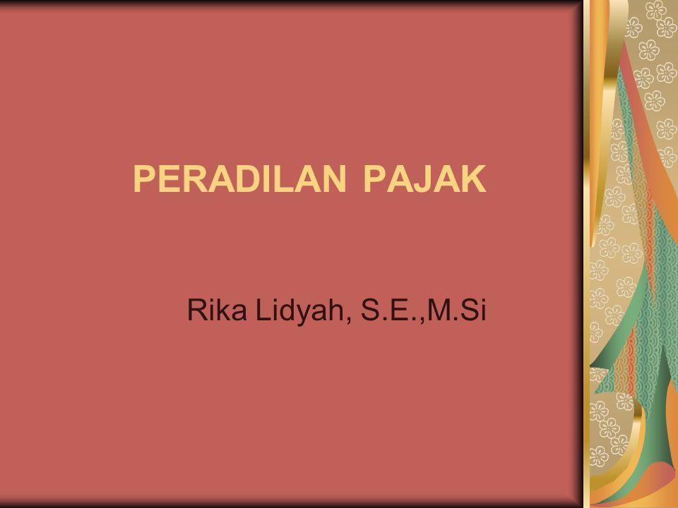 PERADILAN PAJAK Rika Lidyah, S.E.,M.Si