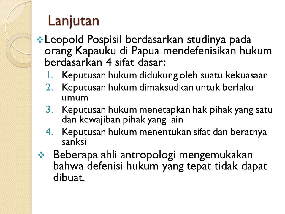 Lanjutan Leopold Pospisil berdasarkan studinya pada orang Kapauku di Papua mendefenisikan hukum berdasarkan 4 sifat dasar:
