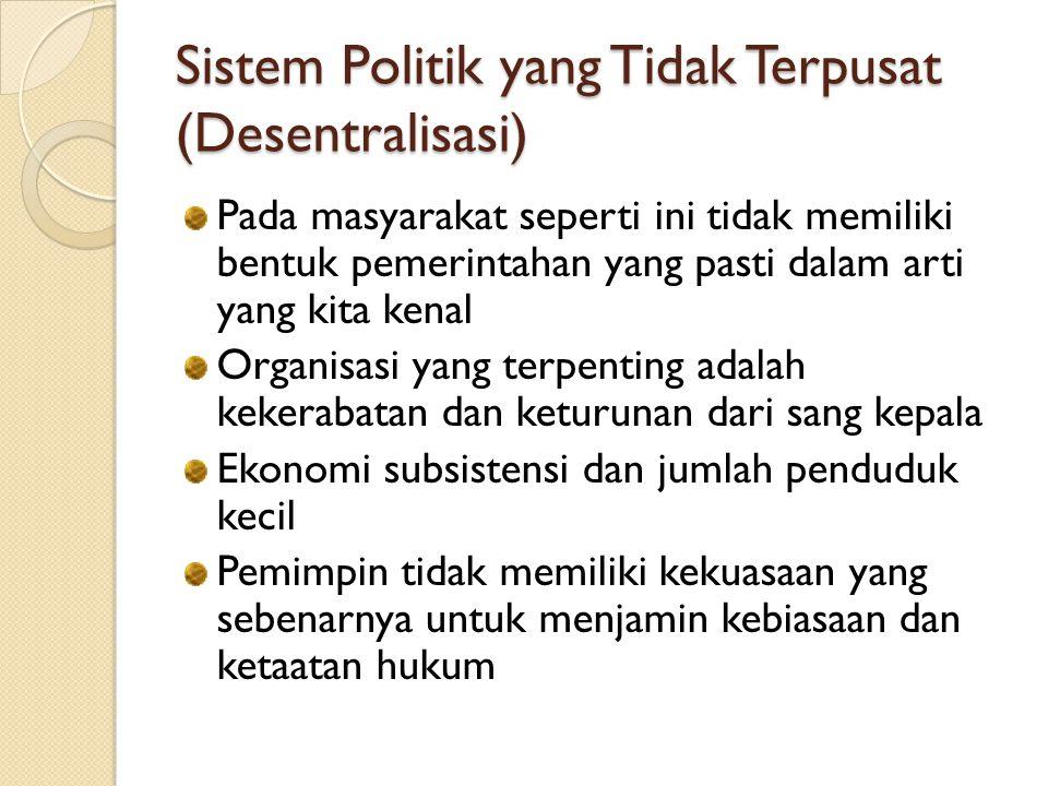 Sistem Politik yang Tidak Terpusat (Desentralisasi)