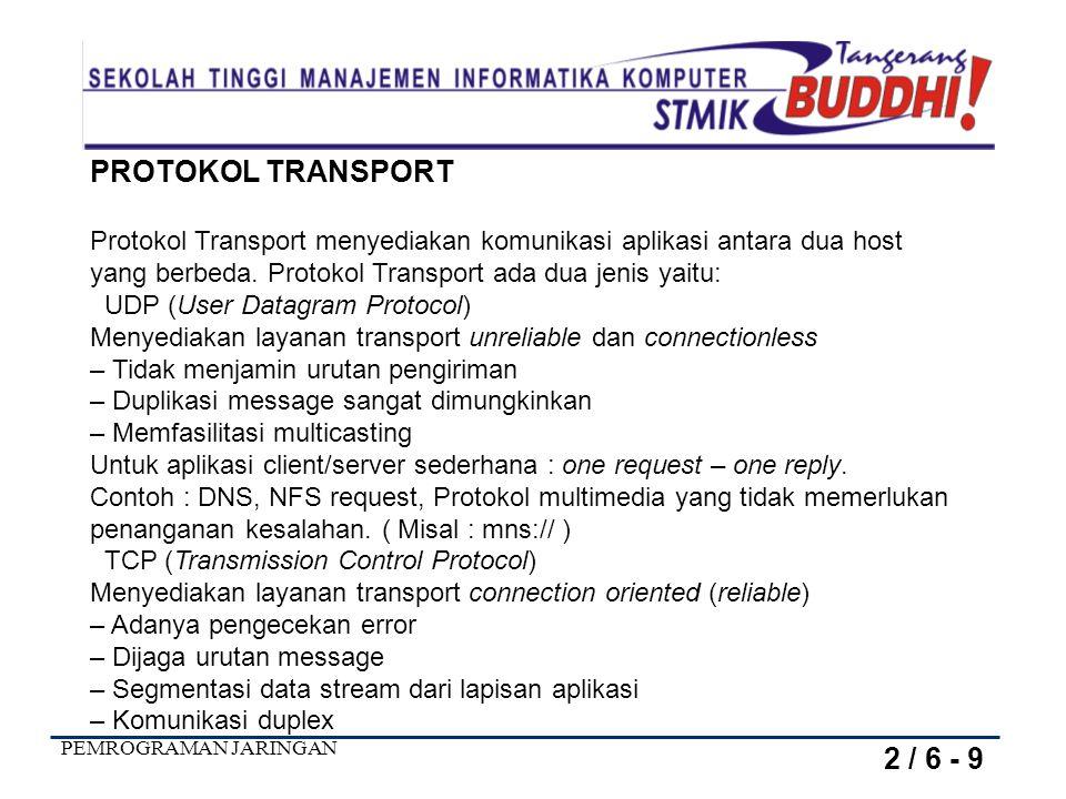 PROTOKOL TRANSPORT Protokol Transport menyediakan komunikasi aplikasi antara dua host. yang berbeda. Protokol Transport ada dua jenis yaitu: