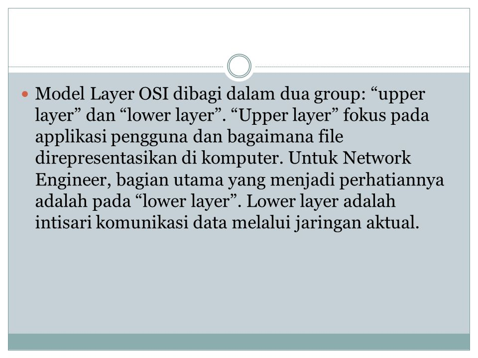 Model Layer OSI dibagi dalam dua group: upper layer dan lower layer .
