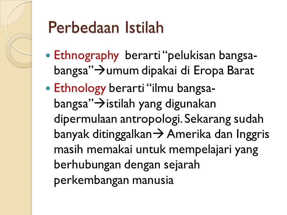 Perbedaan Istilah Ethnography berarti pelukisan bangsa- bangsa umum dipakai di Eropa Barat.