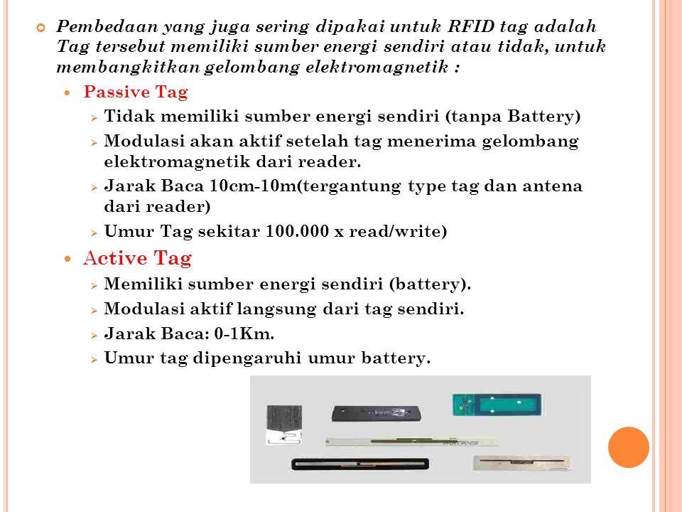 Pembedaan yang juga sering dipakai untuk RFID tag adalah Tag tersebut memiliki sumber energi sendiri atau tidak, untuk membangkitkan gelombang elektromagnetik :