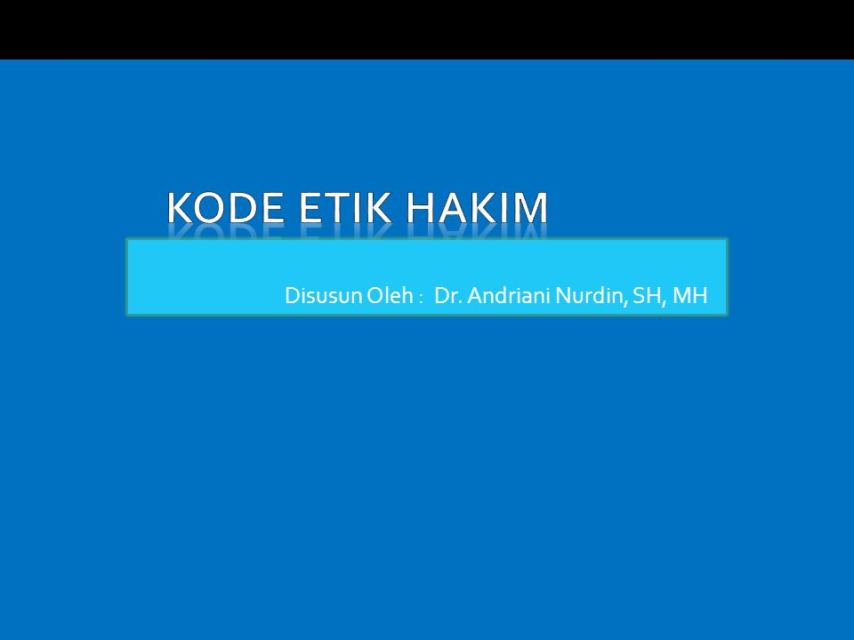 Disusun Oleh : Dr. Andriani Nurdin, SH, MH
