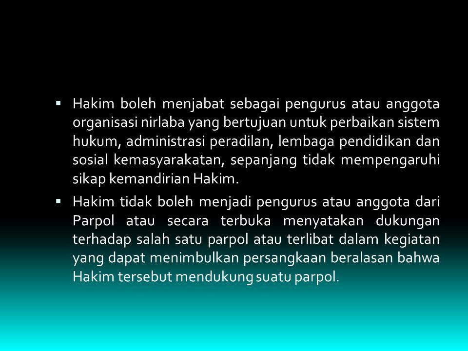 Hakim boleh menjabat sebagai pengurus atau anggota organisasi nirlaba yang bertujuan untuk perbaikan sistem hukum, administrasi peradilan, lembaga pendidikan dan sosial kemasyarakatan, sepanjang tidak mempengaruhi sikap kemandirian Hakim.